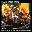 Boxcar Satan & The Graves Brothers Deluxe :: Black Water Rising